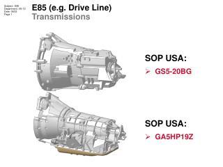 E85 e.g. Drive Line Transmissions