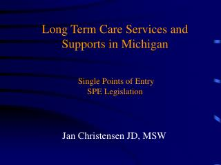 Long Term Care Services and Supports in Michigan     Single Points of Entry SPE Legislation