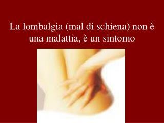 La lombalgia mal di schiena non   una malattia,   un sintomo