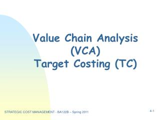 Value Chain Analysis VCA  Target Costing TC