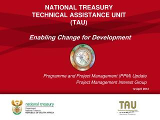 NATIONAL TREASURY  TECHNICAL ASSISTANCE UNIT TAU     Enabling Change for Development