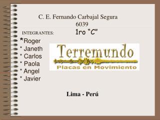 C. E. Fernando Carbajal Segura                                      6039   INTEGRANTES:          1ro  C    Roger  Janeth