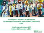 International Conference on Methods for Surveying and Enumerating Hard-to-Reach Populations H2R  New Orleans, Louisiana,