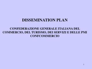 DISSEMINATION PLAN   CONFEDERAZIONE GENERALE ITALIANA DEL COMMERCIO, DEL TURISMO, DEI SERVIZI E DELLE PMI CONFCOMMERCIO