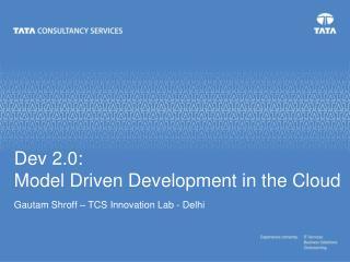 Dev 2.0:  Model Driven Development in the Cloud