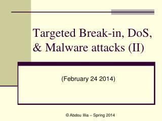 Targeted Break-in, DoS,  Malware attacks II
