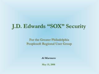 J.D. Edwards  SOX  Security    For the Greater Philadelphia  Peoplesoft Regional User Group