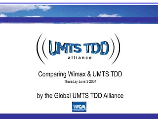 Comparing Wimax  UMTS TDD Thursday June 3 2004  by the Global UMTS TDD Alliance