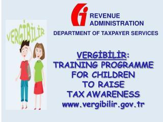 VERGIBILIR:  TRAINING PROGRAMME FOR CHILDREN  TO RAISE  TAX AWARENESS vergibilir.tr