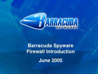 Barracuda Spyware Firewall Introduction June 2005