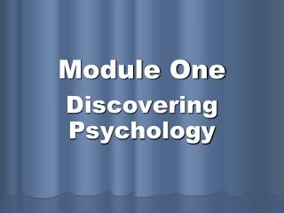 Module One Discovering Psychology What is Psychology