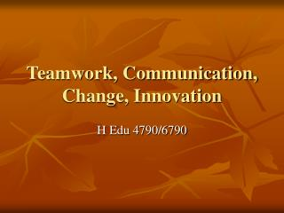 Teamwork, Communication, Change, Innovation