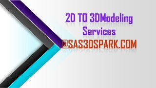2D To 3D Modelling Services