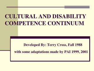 CULTURAL AND DISABILITY COMPETENCE CONTINUUM     Developed By: Terry Cross, Fall 1988  with some adaptations made by PAI