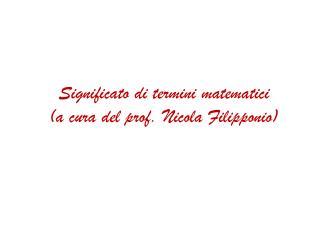 Significato di termini matematici a cura del prof. Nicola Filipponio