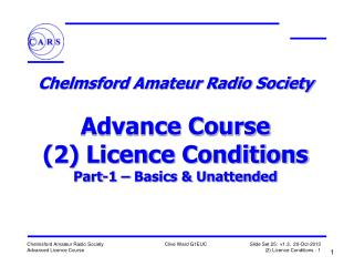 Chelmsford Amateur Radio Society   Advance Course 2 Licence Conditions Part-1   Basics  Unattended