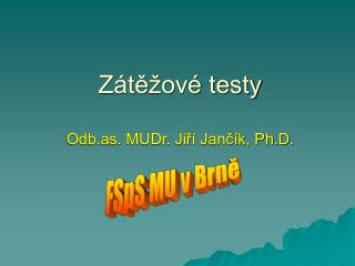 Z te ov  testy   Odb.as. MUDr. Jir  Janc k, Ph.D.