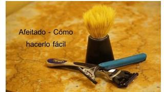 Afeitado - Cómo hacerlo fácil