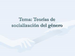 Tema: Teor as de socializaci n del g nero