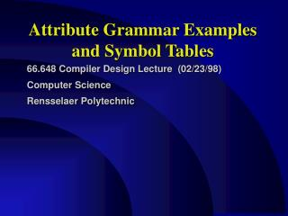 Attribute Grammar Examples and Symbol Tables