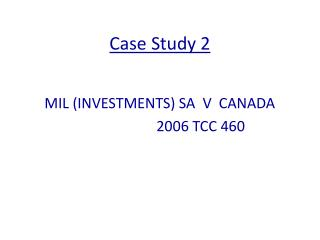 Case Study 2    MIL INVESTMENTS SA  V  CANADA                                       2006 TCC 460
