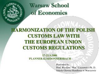 Presented by: Prof. Wieslaw  Wes  Czyzowicz Ph. D. Szkola Glowna Handlowa w Warszawie