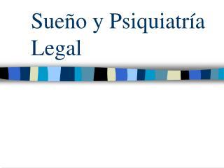 Sue o y Psiquiatr a Legal