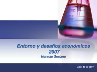 Entorno y desaf os econ micos  2007 Horacio Soriano