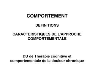 COMPORTEMENT   DEFINITIONS   CARACTERISTIQUES DE L APPROCHE COMPORTEMENTALE    DU de Th rapie cognitive et comportementa