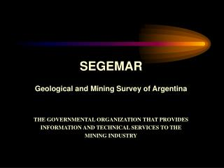 SEGEMAR  Geological and Mining Survey of Argentina   THE GOVERNMENTAL ORGANIZATION THAT PROVIDES  INFORMATION AND TECHNI