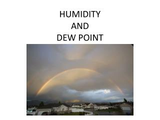 HUMIDITY  AND DEW POINT