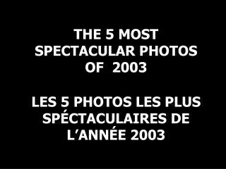 LES 5 PHOTOS LES PLUS  SP CTACULAIRES DE  L ANN E 2003