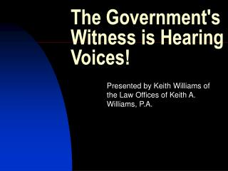 The Governments Witness is Hearing Voices