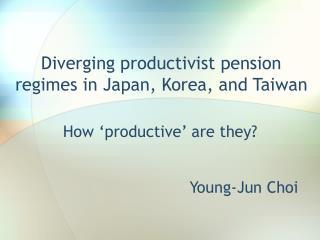 Diverging productivist pension regimes in Japan, Korea, and Taiwan