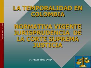LA TEMPORALIDAD EN COLOMBIA    NORMATIVA VIGENTE JURISPRUDENCIA  DE LA CORTE SUPREMA JUSTICIA