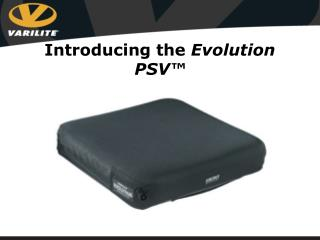 Introducing the Evolution PSV
