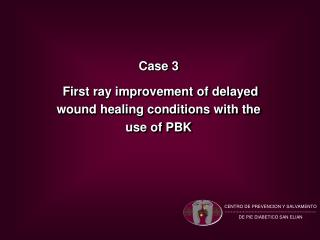 Case 3  First ray improvement of delayed wound healing conditions with the use of PBK