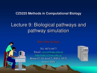 CZ5225 Methods in Computational Biology    Lecture 9: Biological pathways and pathway simulation  Prof. Chen Yu Zong  Te