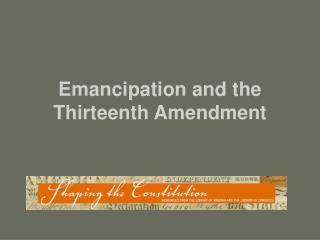 Emancipation and the Thirteenth Amendment