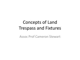 Concepts of Land Trespass and Fixtures