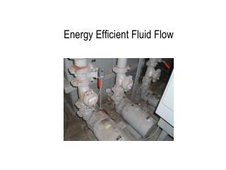 Energy Efficient Fluid Flow