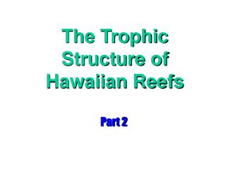The Trophic Structure of Hawaiian Reefs