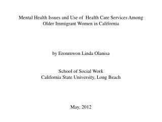 Mental Health Issues and Use of  Health Care Services Among Older Immigrant Women in California     by Eronmwon Linda Ol
