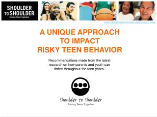 A UNIQUE APPROACH  TO IMPACT RISKY TEEN BEHAVIOR
