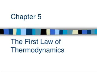 Chapter 5    The First Law of Thermodynamics