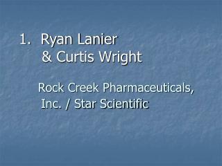 1.  Ryan Lanier        Curtis Wright       Rock Creek Pharmaceuticals,              Inc.