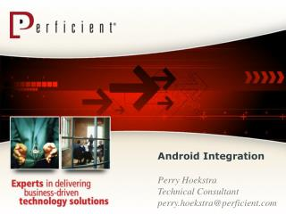 Android Integration  Perry Hoekstra Technical Consultant perry.hoekstraperficient