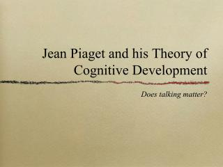 Jean Piaget and his Theory of Cognitive Development