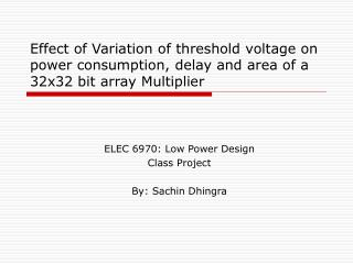 Effect of Variation of threshold voltage on power consumption, delay and area of a 32x32 bit array Multiplier