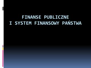 FINANSE PUBLICZNE  I SYSTEM FINANSOWY PANSTWA